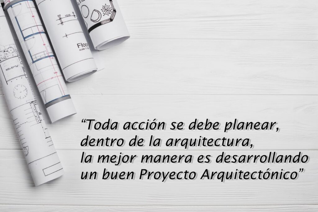 El Proyecto Arquitectónico es planear una edificación